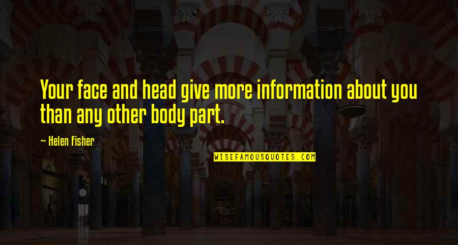 Body Part Quotes By Helen Fisher: Your face and head give more information about