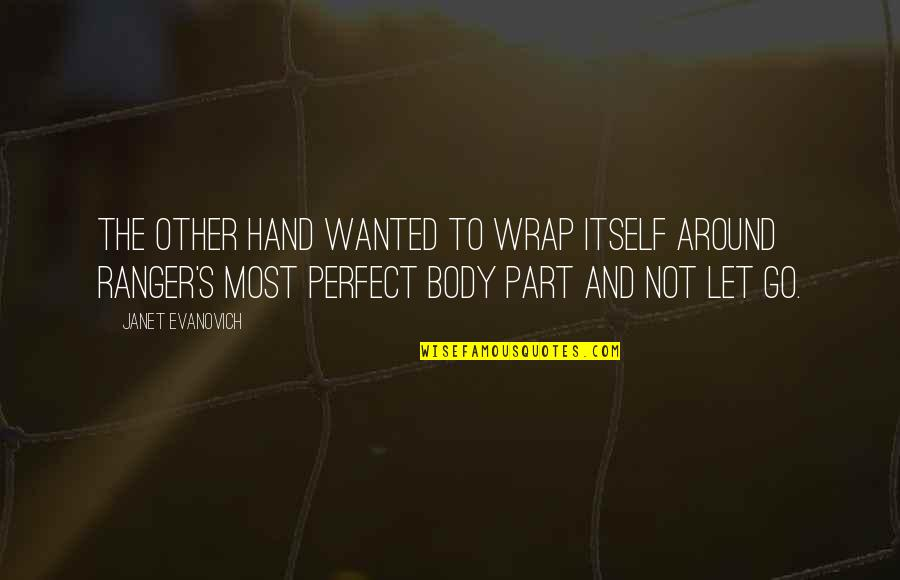 Body Part Quotes By Janet Evanovich: The other hand wanted to wrap itself around