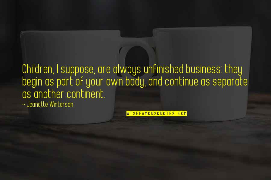 Body Part Quotes By Jeanette Winterson: Children, I suppose, are always unfinished business: they
