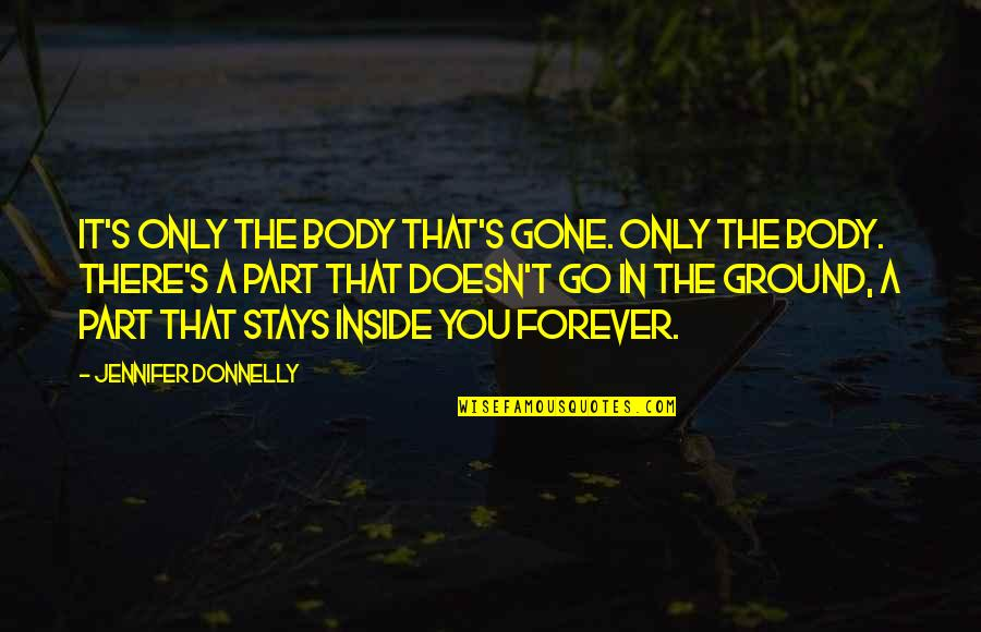 Body Part Quotes By Jennifer Donnelly: It's only the body that's gone. Only the