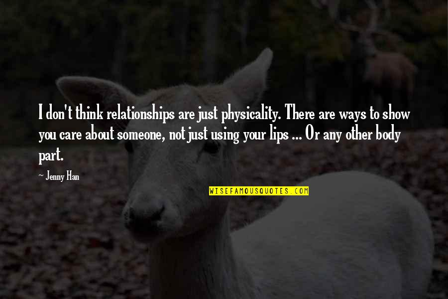 Body Part Quotes By Jenny Han: I don't think relationships are just physicality. There
