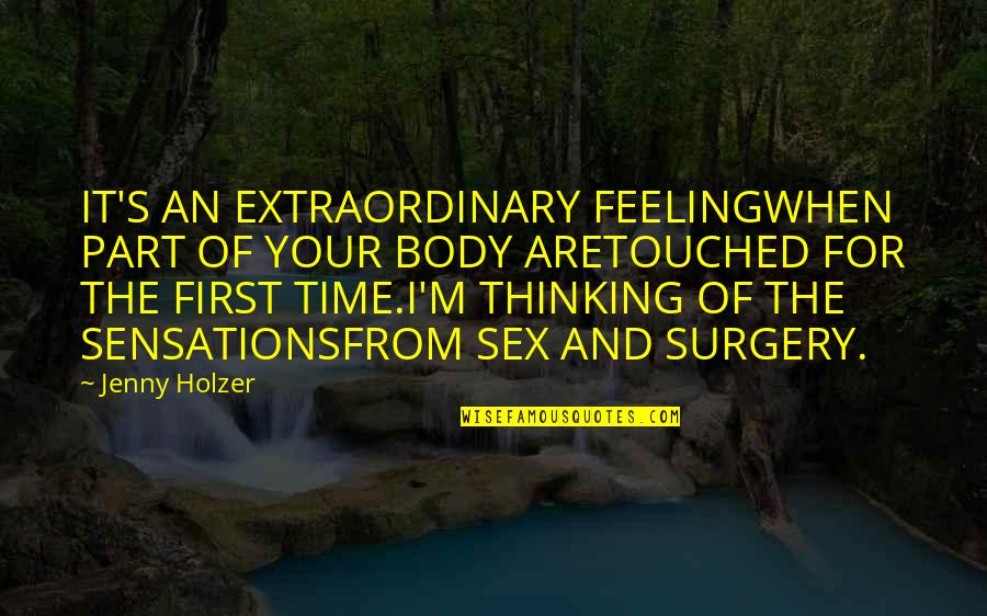Body Part Quotes By Jenny Holzer: IT'S AN EXTRAORDINARY FEELINGWHEN PART OF YOUR BODY
