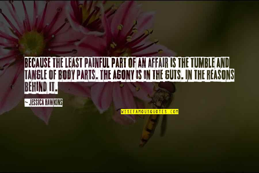 Body Part Quotes By Jessica Hawkins: Because the least painful part of an affair
