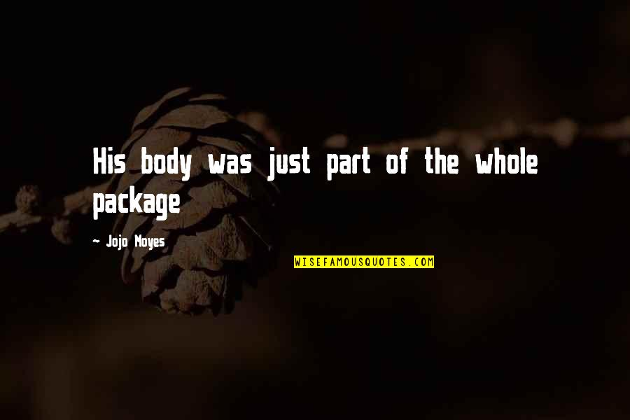 Body Part Quotes By Jojo Moyes: His body was just part of the whole