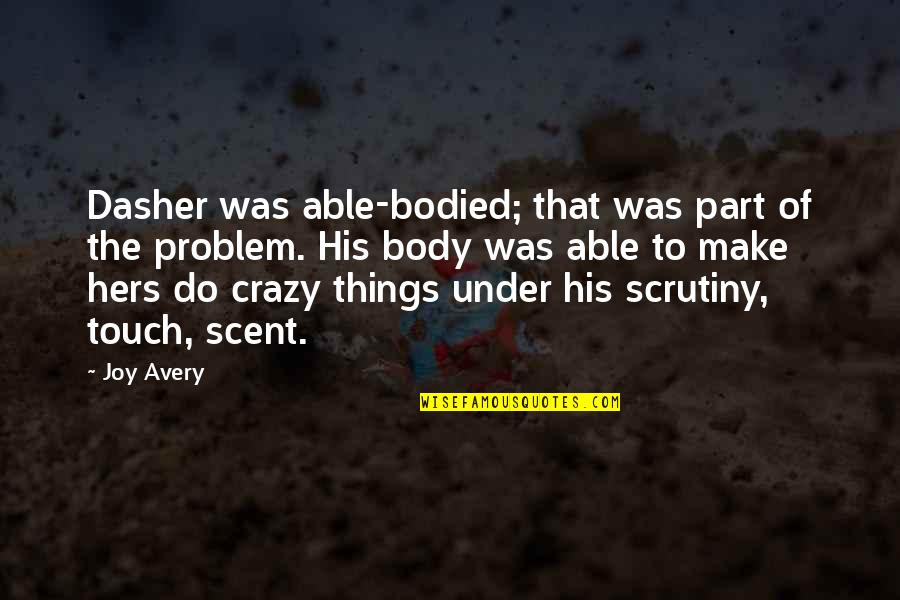 Body Part Quotes By Joy Avery: Dasher was able-bodied; that was part of the
