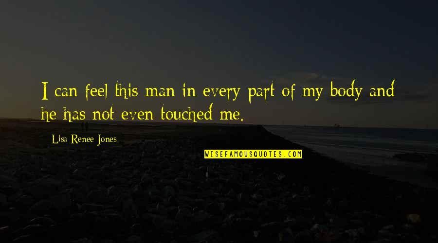 Body Part Quotes By Lisa Renee Jones: I can feel this man in every part