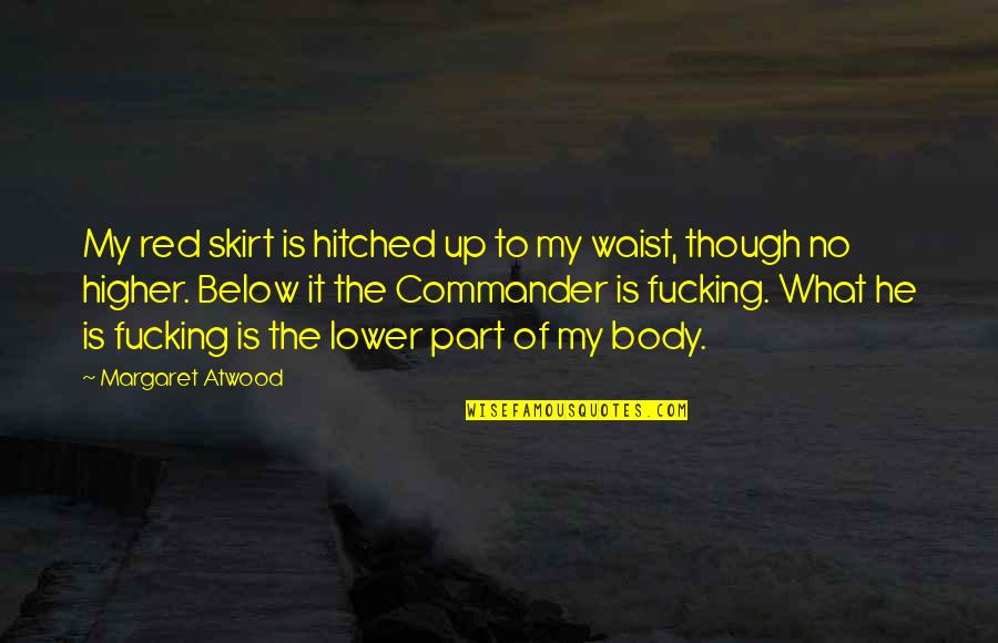Body Part Quotes By Margaret Atwood: My red skirt is hitched up to my