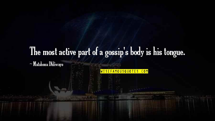 Body Part Quotes By Matshona Dhliwayo: The most active part of a gossip's body