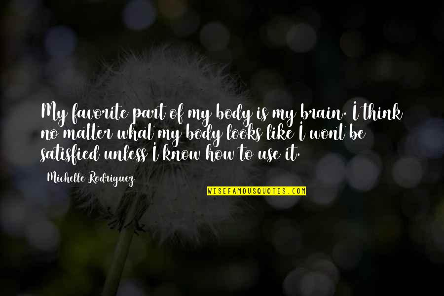 Body Part Quotes By Michelle Rodriguez: My favorite part of my body is my