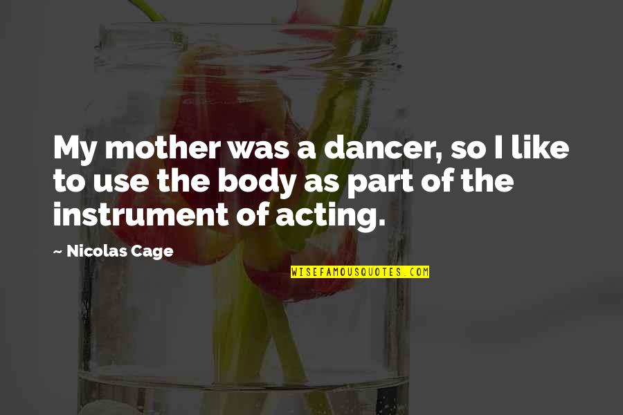 Body Part Quotes By Nicolas Cage: My mother was a dancer, so I like