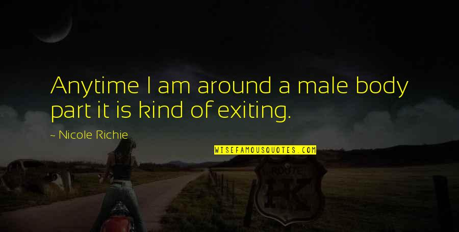 Body Part Quotes By Nicole Richie: Anytime I am around a male body part