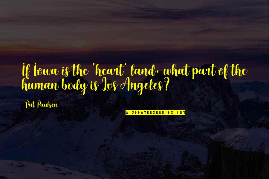 Body Part Quotes By Pat Paulsen: If Iowa is the 'heart' land, what part