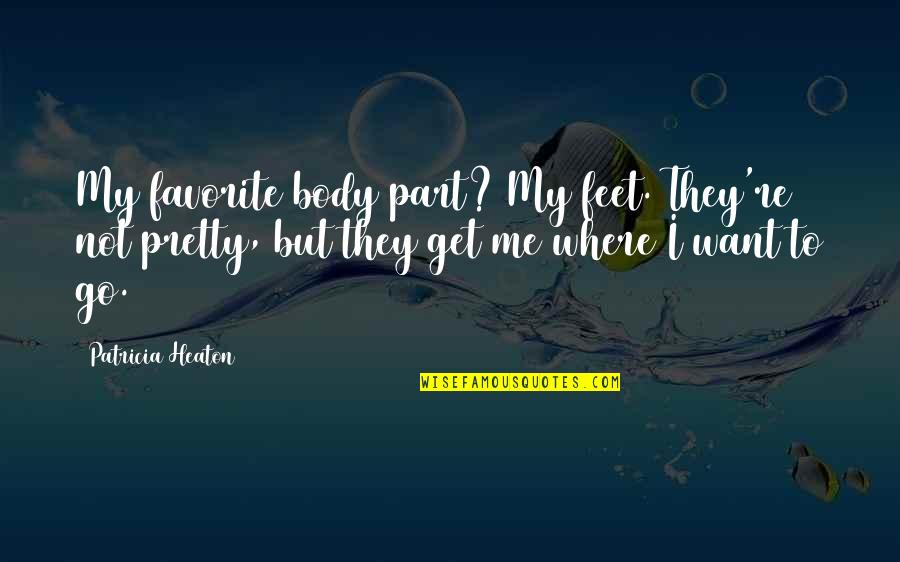 Body Part Quotes By Patricia Heaton: My favorite body part? My feet. They're not