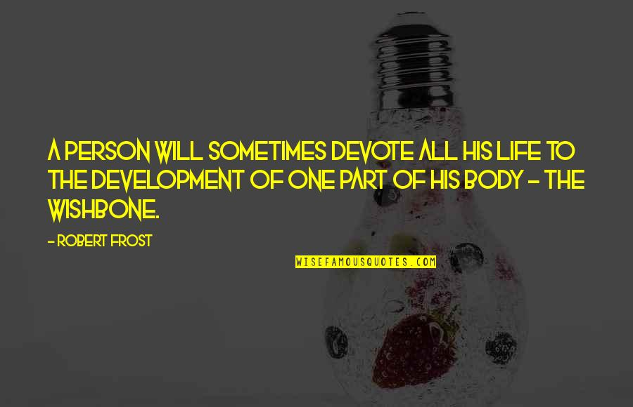 Body Part Quotes By Robert Frost: A person will sometimes devote all his life