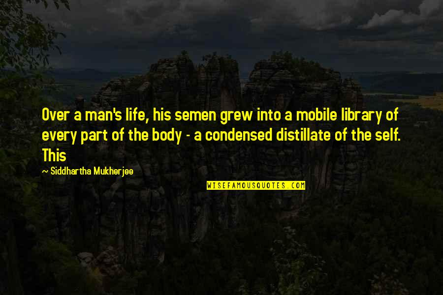 Body Part Quotes By Siddhartha Mukherjee: Over a man's life, his semen grew into