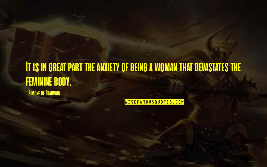 Body Part Quotes By Simone De Beauvoir: It is in great part the anxiety of