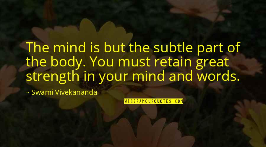 Body Part Quotes By Swami Vivekananda: The mind is but the subtle part of