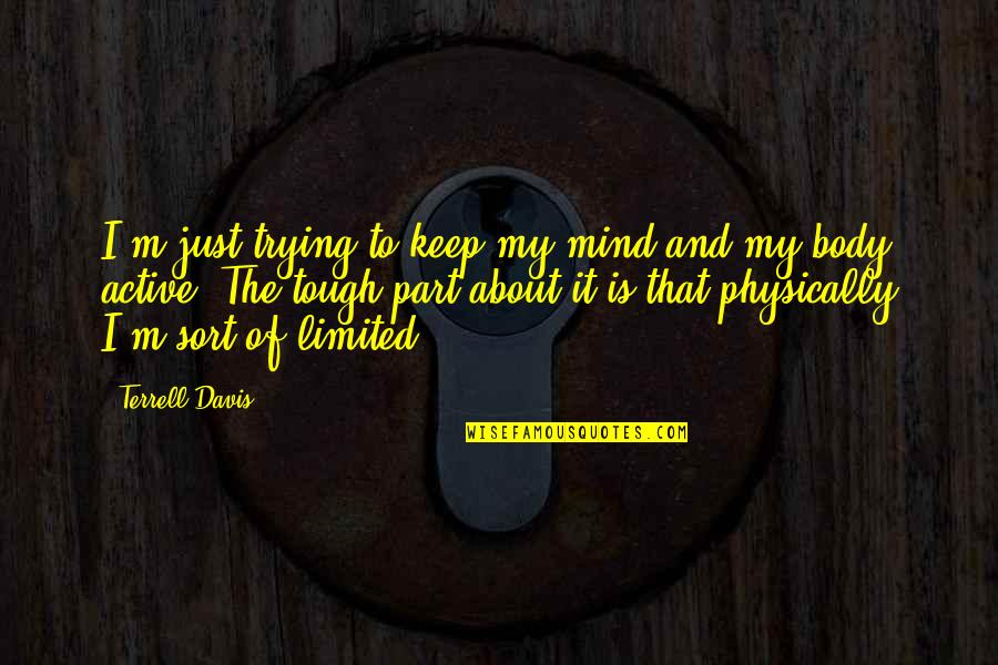 Body Part Quotes By Terrell Davis: I'm just trying to keep my mind and
