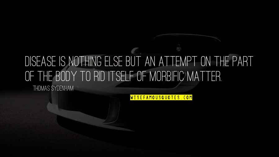Body Part Quotes By Thomas Sydenham: Disease is nothing else but an attempt on