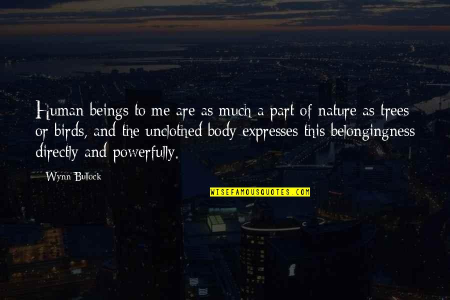 Body Part Quotes By Wynn Bullock: Human beings to me are as much a