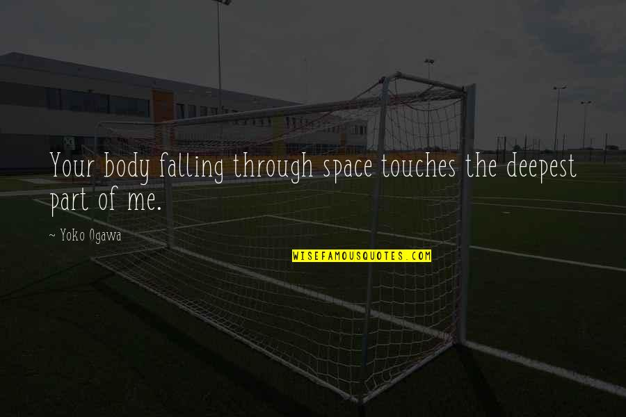 Body Part Quotes By Yoko Ogawa: Your body falling through space touches the deepest