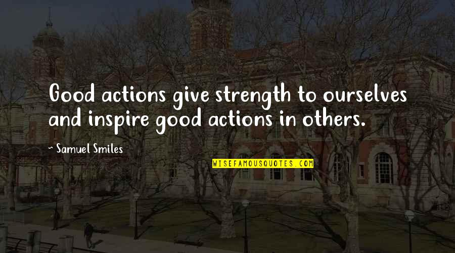 Body Piercing And Tattoo Quotes By Samuel Smiles: Good actions give strength to ourselves and inspire
