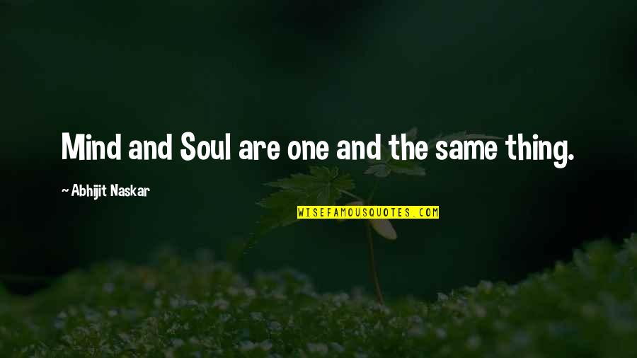 Body Power Quotes By Abhijit Naskar: Mind and Soul are one and the same