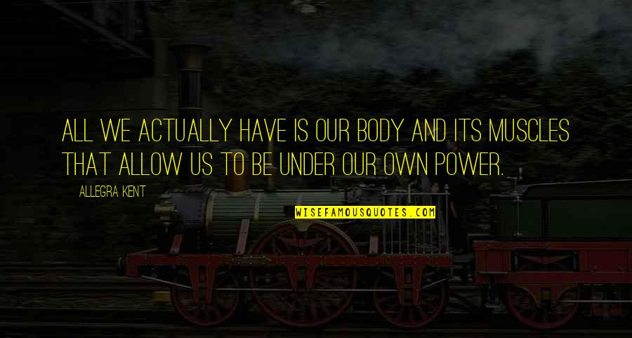 Body Power Quotes By Allegra Kent: All we actually have is our body and