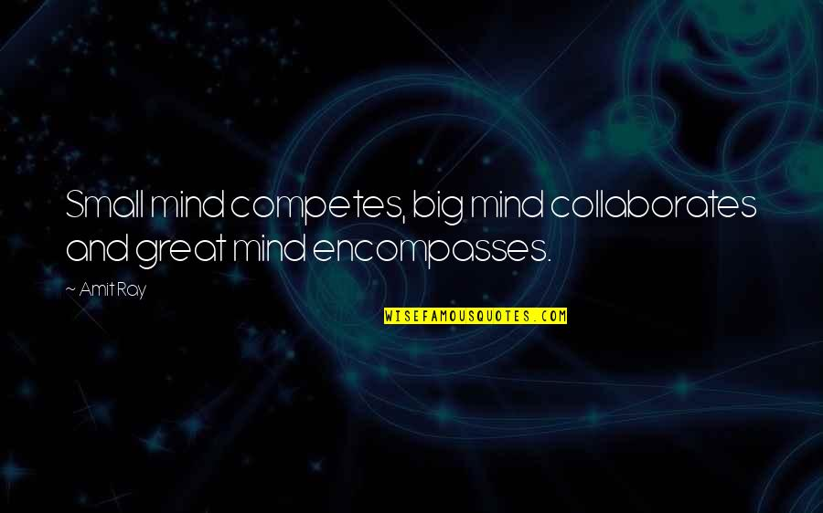 Body Power Quotes By Amit Ray: Small mind competes, big mind collaborates and great