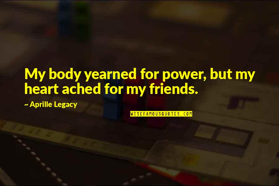 Body Power Quotes By Aprille Legacy: My body yearned for power, but my heart