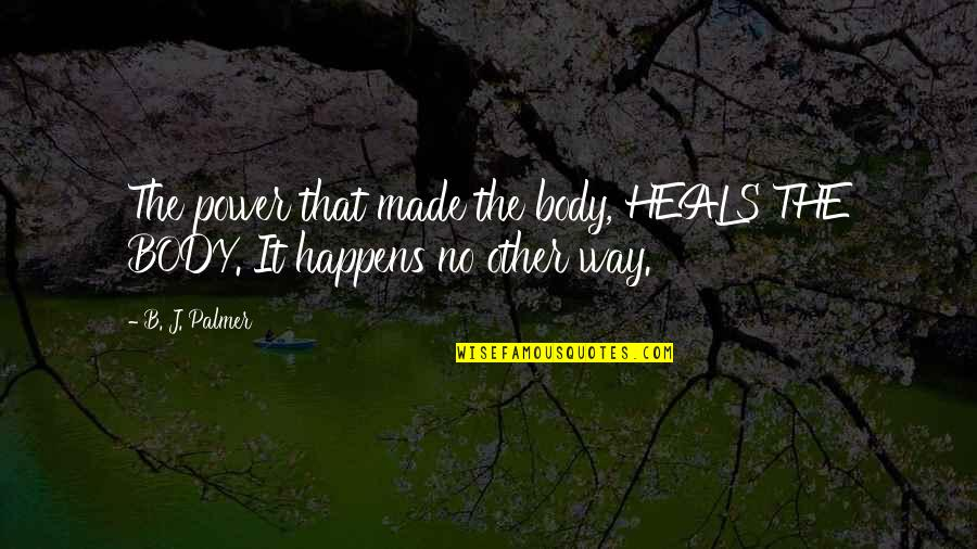Body Power Quotes By B. J. Palmer: The power that made the body, HEALS THE
