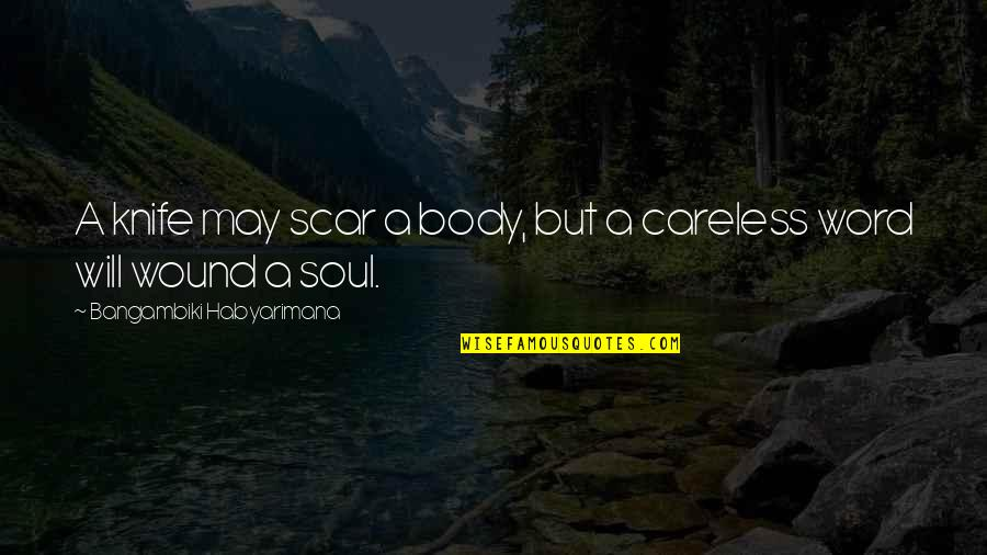 Body Power Quotes By Bangambiki Habyarimana: A knife may scar a body, but a
