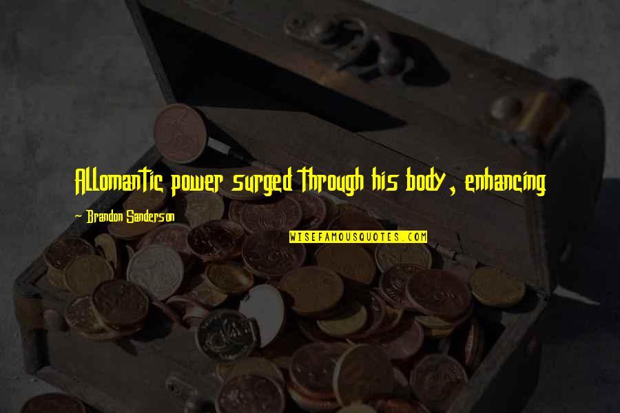 Body Power Quotes By Brandon Sanderson: Allomantic power surged through his body, enhancing