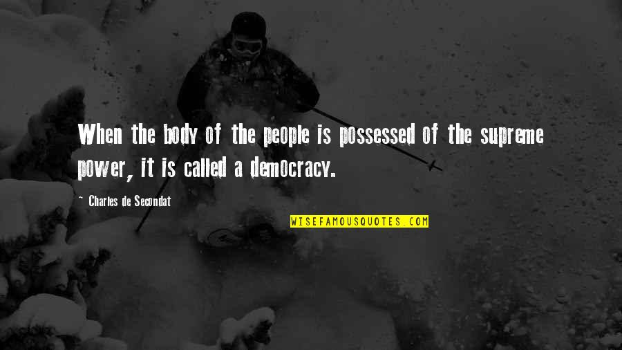 Body Power Quotes By Charles De Secondat: When the body of the people is possessed