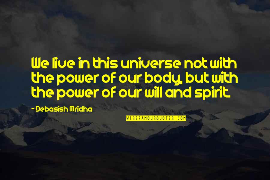 Body Power Quotes By Debasish Mridha: We live in this universe not with the
