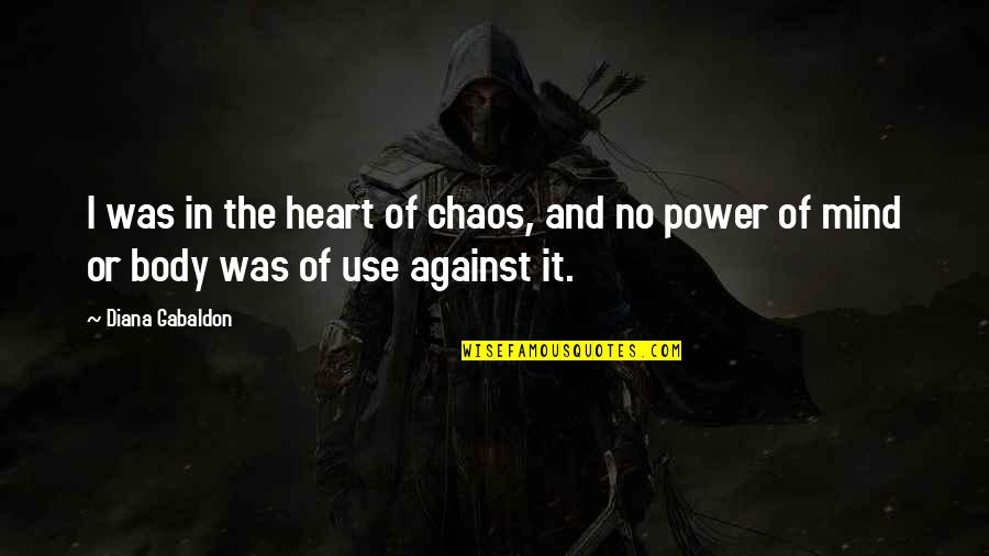 Body Power Quotes By Diana Gabaldon: I was in the heart of chaos, and