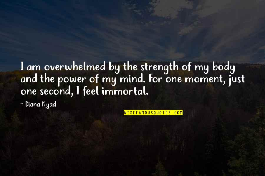 Body Power Quotes By Diana Nyad: I am overwhelmed by the strength of my