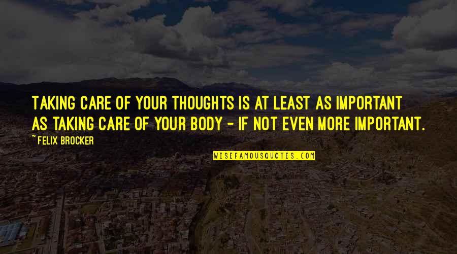 Body Power Quotes By Felix Brocker: Taking care of your thoughts is at least