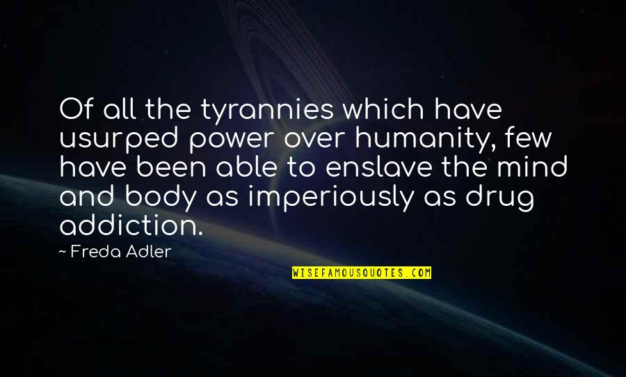 Body Power Quotes By Freda Adler: Of all the tyrannies which have usurped power