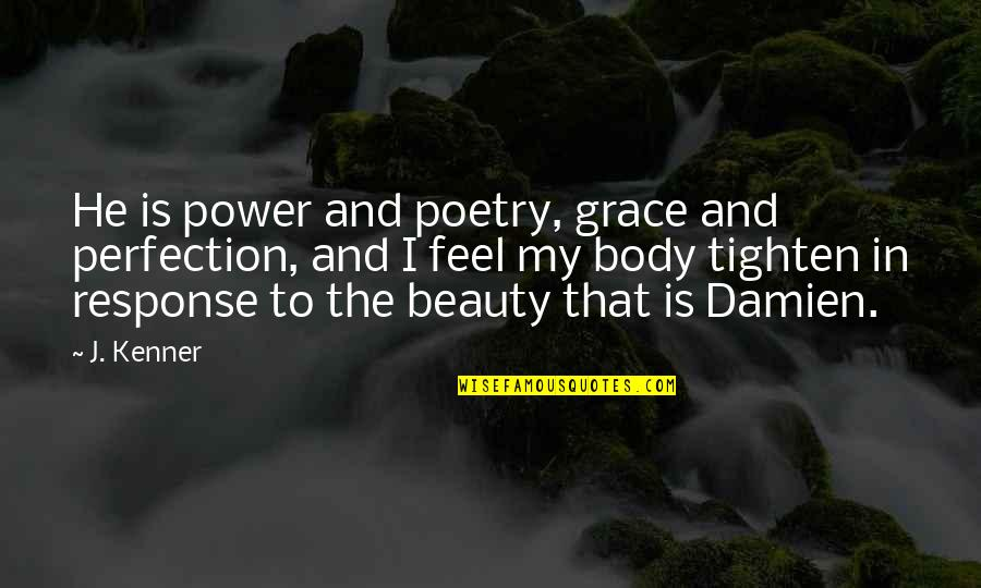 Body Power Quotes By J. Kenner: He is power and poetry, grace and perfection,