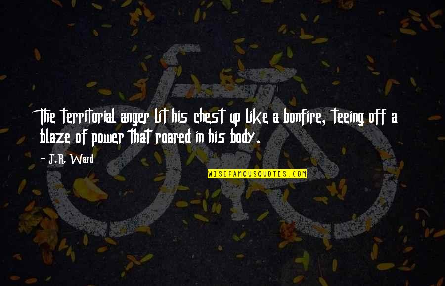 Body Power Quotes By J.R. Ward: The territorial anger lit his chest up like