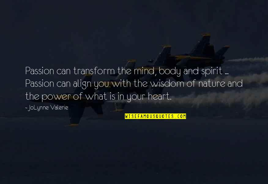 Body Power Quotes By JoLynne Valerie: Passion can transform the mind, body and spirit