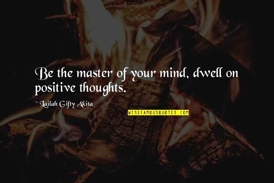Body Power Quotes By Lailah Gifty Akita: Be the master of your mind, dwell on