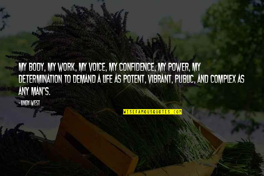 Body Power Quotes By Lindy West: my body, my work, my voice, my confidence,
