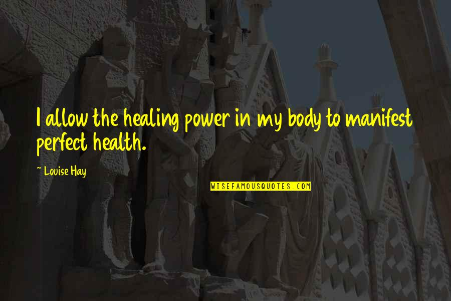 Body Power Quotes By Louise Hay: I allow the healing power in my body