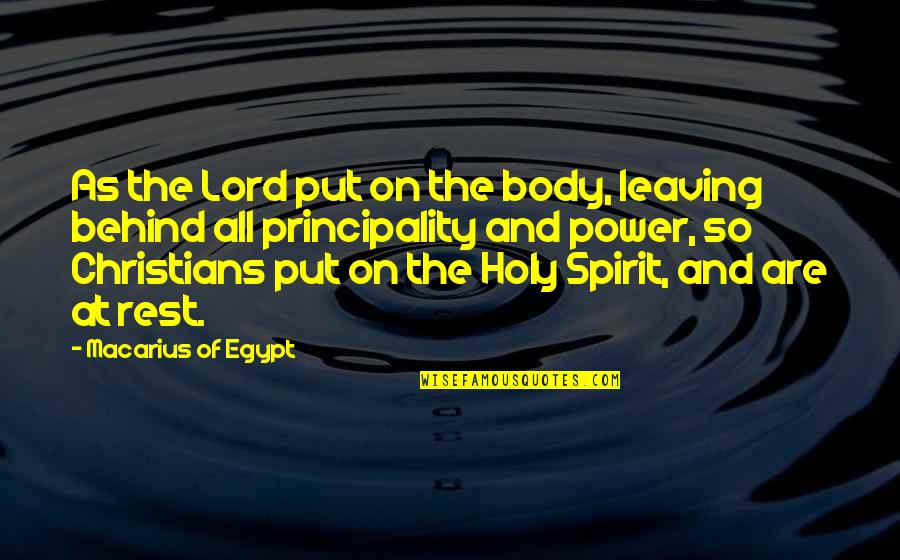 Body Power Quotes By Macarius Of Egypt: As the Lord put on the body, leaving