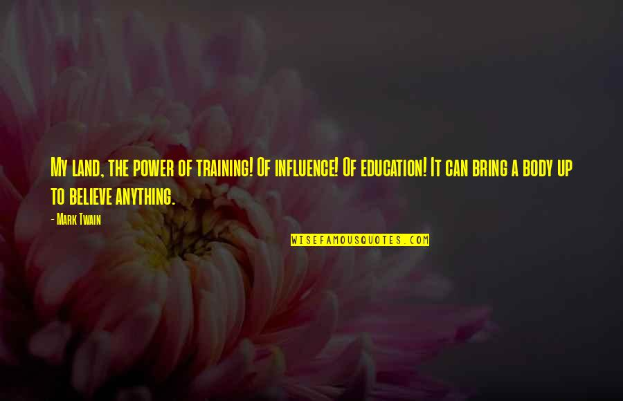 Body Power Quotes By Mark Twain: My land, the power of training! Of influence!