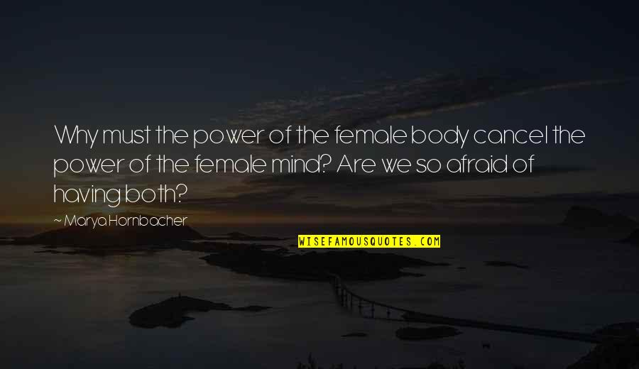 Body Power Quotes By Marya Hornbacher: Why must the power of the female body
