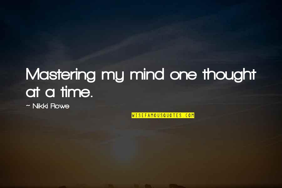 Body Power Quotes By Nikki Rowe: Mastering my mind one thought at a time.