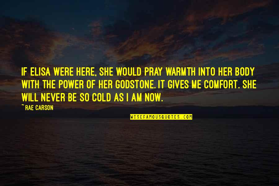 Body Power Quotes By Rae Carson: If Elisa were here, she would pray warmth